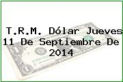 T.R.M. Dólar Jueves 11 De Septiembre De 2014
