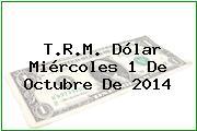 T.R.M. Dólar Miércoles 1 De Octubre De 2014