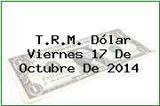 TRM Dólar Colombia, Viernes 17 de Octubre de 2014