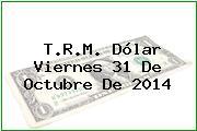 TRM Dólar Colombia, Viernes 31 de Octubre de 2014