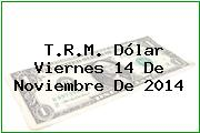 TRM Dólar Colombia, Viernes 14 de Noviembre de 2014