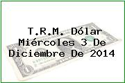 TRM Dólar Colombia, Miércoles 3 de Diciembre de 2014