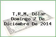 TRM Dólar Colombia, Domingo 7 de Diciembre de 2014