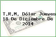 TRM Dólar Colombia, Jueves 18 de Diciembre de 2014