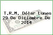 TRM Dólar Colombia, Lunes 29 de Diciembre de 2014