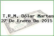 TRM Dólar Colombia, Martes 27 de Enero de 2015