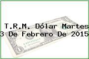 TRM Dólar Colombia, Martes 3 de Febrero de 2015