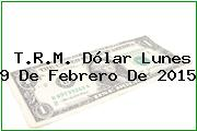 TRM Dólar Colombia, Lunes 9 de Febrero de 2015