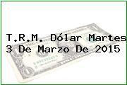 TRM Dólar Colombia, Martes 3 de Marzo de 2015