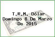 TRM Dólar Colombia, Domingo 8 de Marzo de 2015