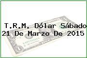 TRM Dólar Colombia, Sábado 21 de Marzo de 2015