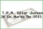TRM Dólar Colombia, Jueves 26 de Marzo de 2015