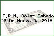 TRM Dólar Colombia, Sábado 28 de Marzo de 2015