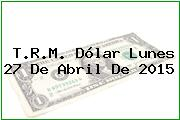 TRM Dólar Colombia, Lunes 27 de Abril de 2015
