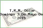 TRM Dólar Colombia, Domingo 3 de Mayo de 2015