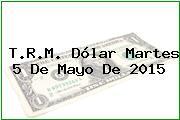TRM Dólar Colombia, Martes 5 de Mayo de 2015