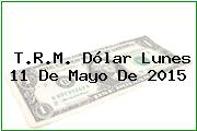 TRM Dólar Colombia, Lunes 11 de Mayo de 2015