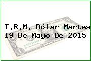 TRM Dólar Colombia, Martes 19 de Mayo de 2015