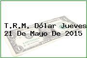TRM Dólar Colombia, Jueves 21 de Mayo de 2015