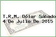 T.R.M. Dólar Sábado 4 De Julio De 2015