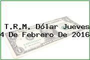 T.R.M. Dólar Jueves 4 De Febrero De 2016