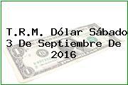 T.R.M. Dólar Sábado 3 De Septiembre De 2016