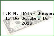 T.R.M. Dólar Jueves 13 De Octubre De 2016