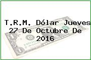 T.R.M. Dólar Jueves 27 De Octubre De 2016