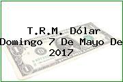 T.R.M. Dólar Domingo 7 De Mayo De 2017