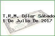 T.R.M. Dólar Sábado 1 De Julio De 2017