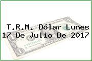 T.R.M. Dólar Lunes 17 De Julio De 2017