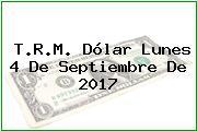 T.R.M. Dólar Lunes 4 De Septiembre De 2017