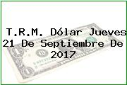 T.R.M. Dólar Jueves 21 De Septiembre De 2017