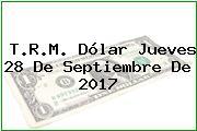 T.R.M. Dólar Jueves 28 De Septiembre De 2017