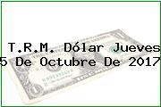T.R.M. Dólar Jueves 5 De Octubre De 2017