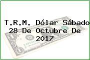 T.R.M. Dólar Sábado 28 De Octubre De 2017