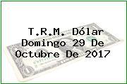 T.R.M. Dólar Domingo 29 De Octubre De 2017