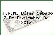T.R.M. Dólar Sábado 2 De Diciembre De 2017