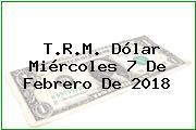 T.R.M. Dólar Miércoles 7 De Febrero De 2018