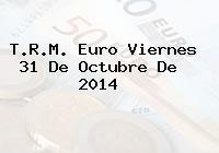TRM Euro Colombia, Viernes 31 de Octubre de 2014