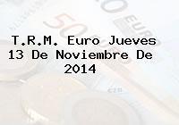 T.R.M. Euro Jueves 13 De Noviembre De 2014