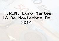 TRM Euro Colombia, Martes 18 de Noviembre de 2014