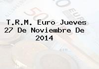 T.R.M. Euro Jueves 27 De Noviembre De 2014