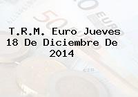 TRM Euro Colombia, Jueves 18 de Diciembre de 2014
