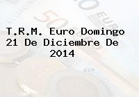 TRM Euro Colombia, Domingo 21 de Diciembre de 2014