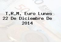 TRM Euro Colombia, Lunes 22 de Diciembre de 2014