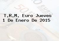T.R.M. Euro Jueves 1 De Enero De 2015