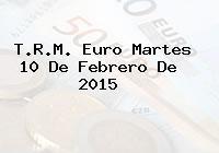 TRM Euro Colombia, Martes 10 de Febrero de 2015