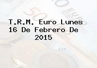 T.R.M. Euro Lunes 16 De Febrero De 2015