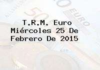 T.R.M. Euro Miércoles 25 De Febrero De 2015